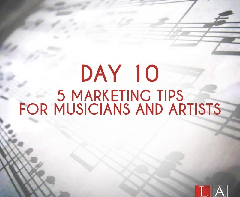 5 Marketing Tips for Musicians and Artists (Day 10)