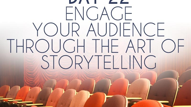 Engage Your Audience Through the Art of Storytelling (Day 22)