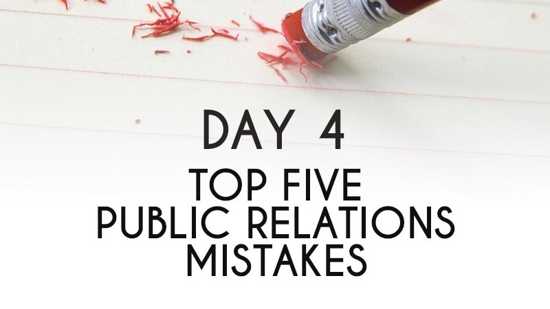 Top 5 Public Relations Mistakes (Day 4)
