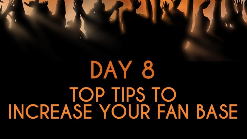 Top Tips to Increase Your Fanbase (Day 8)