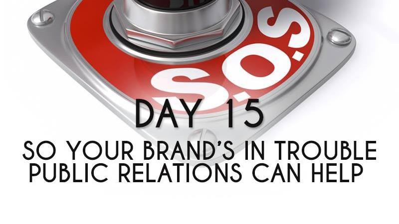 So Your Brand's in Trouble – Public Relations Can Help (Day 15)