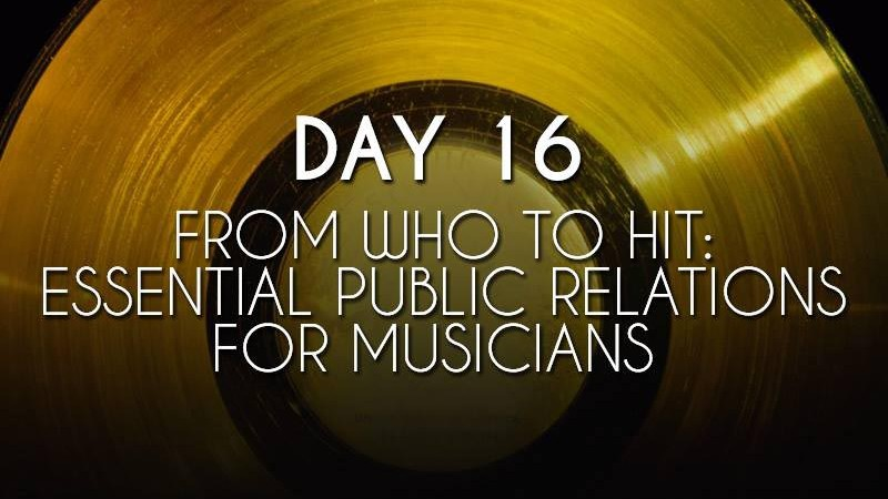 From Who to Hit: Essential Public Relations for Musicians (Day 16)