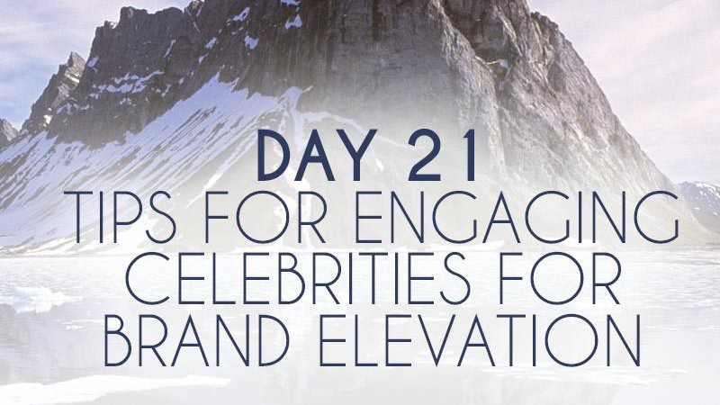 Tips for Engaging Celebrities for Brand Elevation (Day 21)